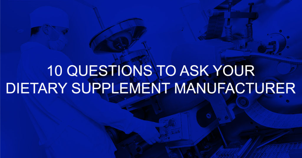 10 Questions to Ask your Dietary Supplement Contract Manufacturer