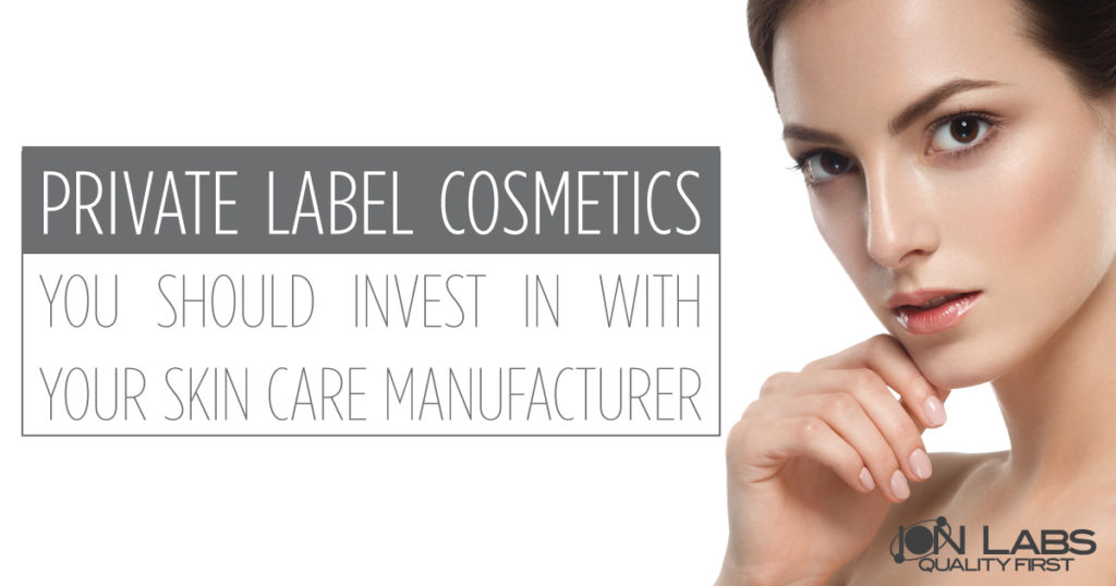 Private Label Cosmetics You Should Invest in With Your Skin Care Manufacturer