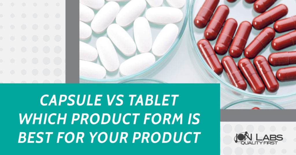 Capsule vs Tablet: Which Product Form Is Best For Your Product?