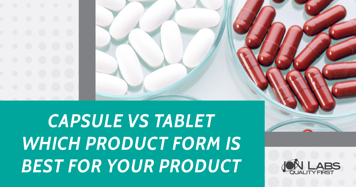 Capsule Vs Tablet Which Product Form Is Best For Your