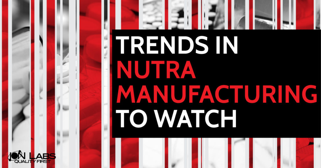 Trends in Nutra Manufacturing to Watch
