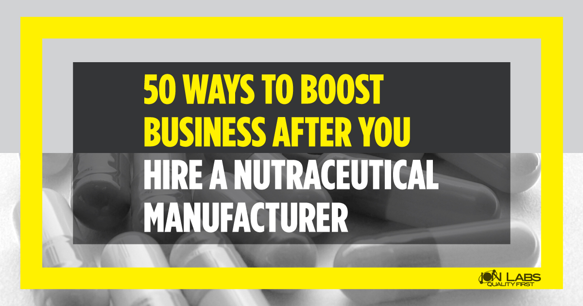 50 Ways to Position Your Business After You Hire a Nutraceutical Manufacturer [Podcast]