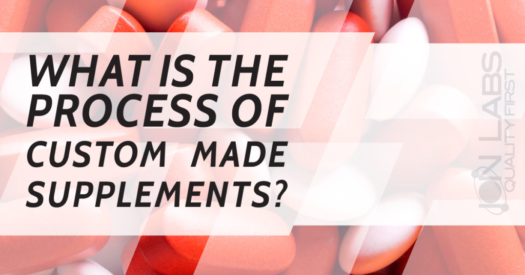 What is the Process of Custom Made Supplements?