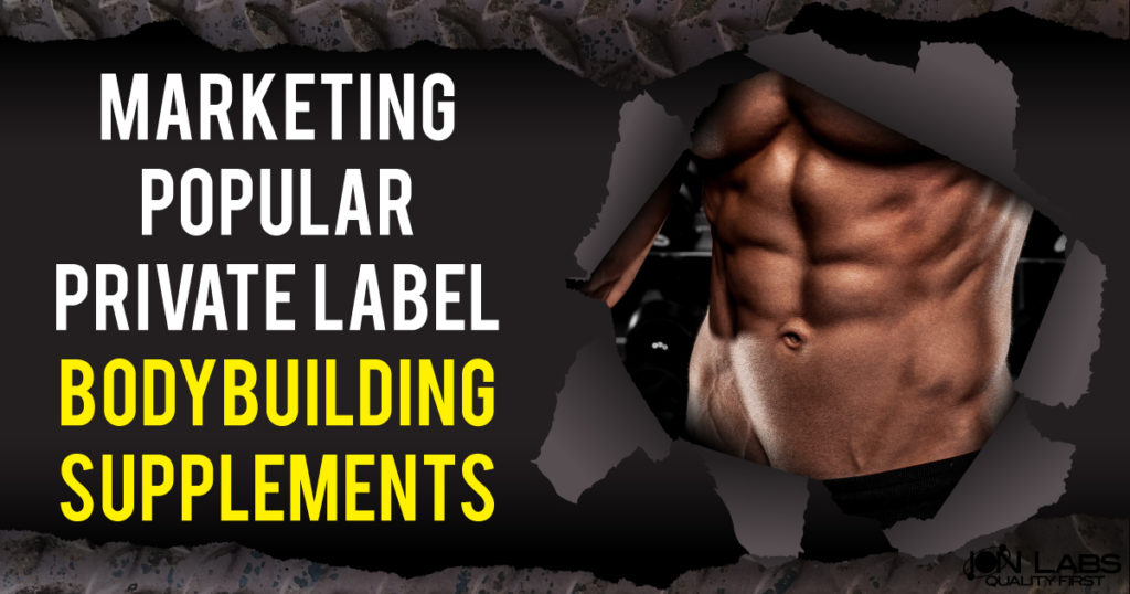 Marketing Popular Private Label Bodybuilding Supplements