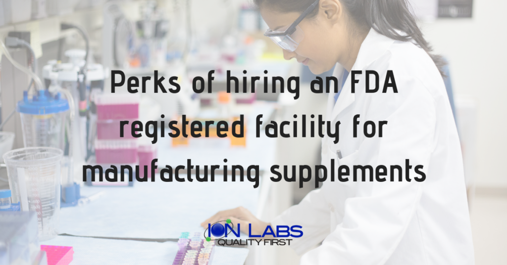 Hiring an FDA Registered Facility for Supplement Manufacturing